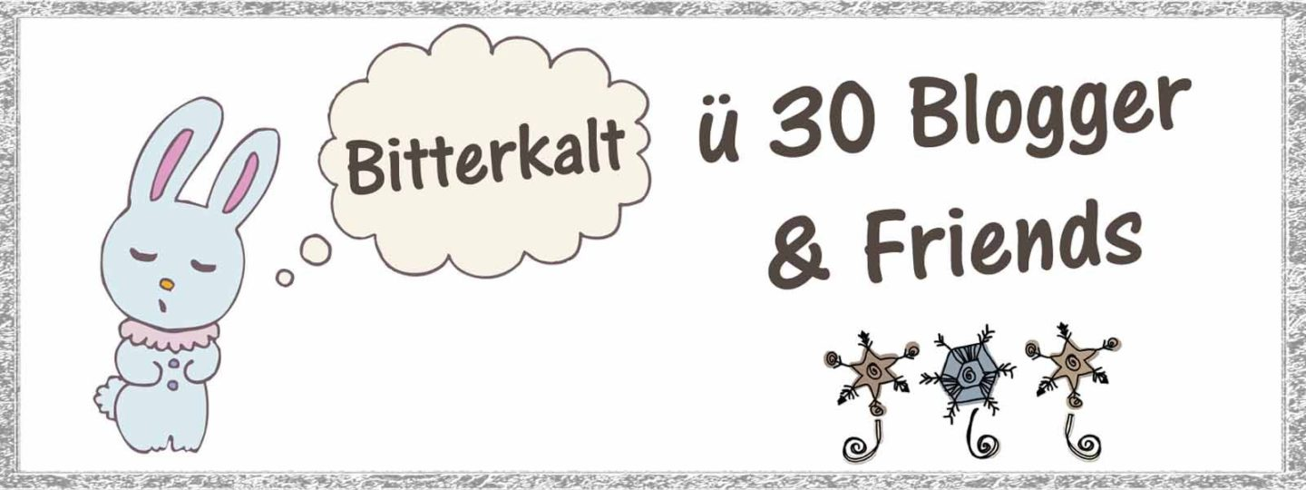 Bitterkalt – ü 30 Blogger & Friends