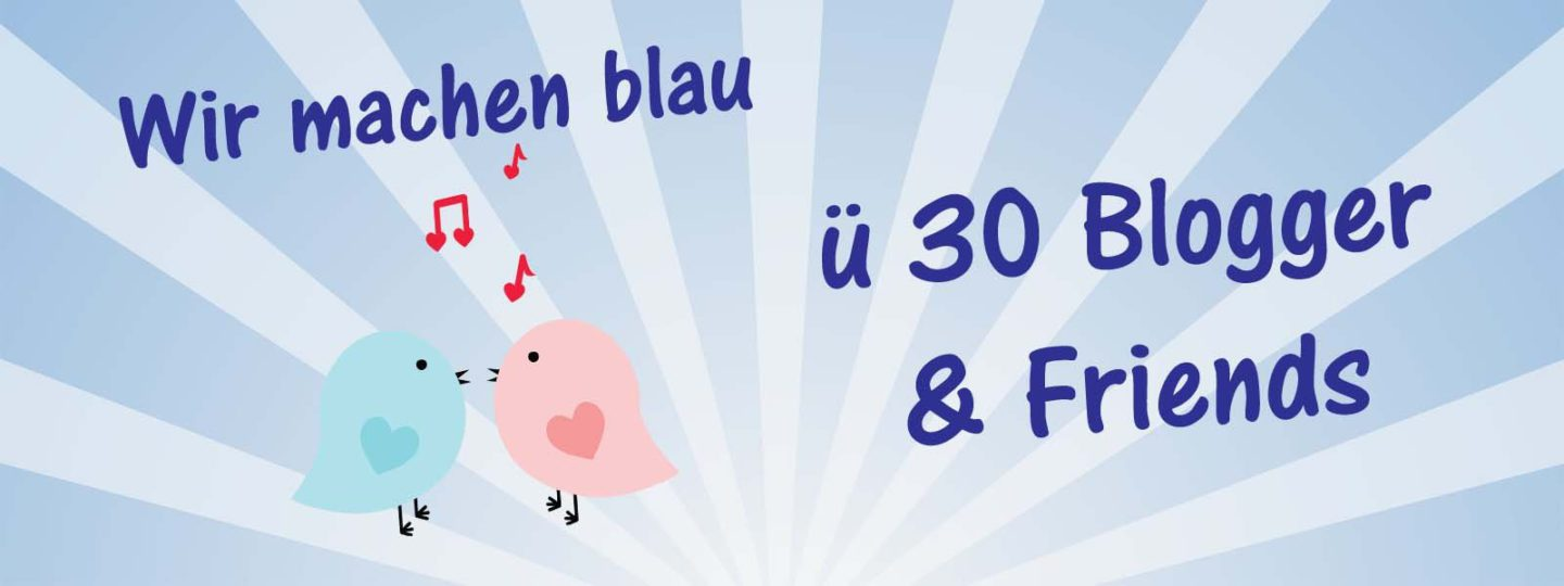 Wir machen blau – ü 30 Blogger & Friends