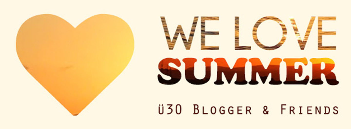 We love Summer – ü30 Blogger & Friends