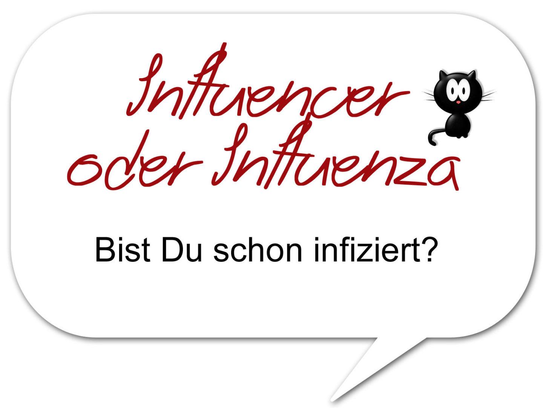 Influencer oder Influenza – bist Du schon infiziert?